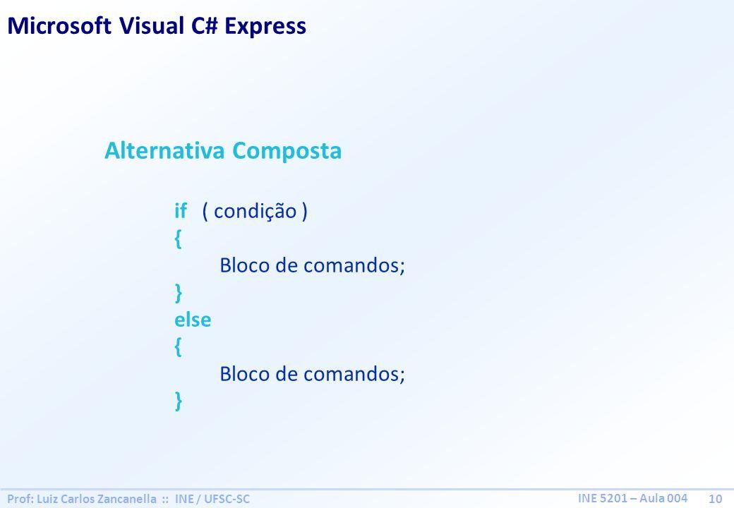 Prof: Luiz Carlos Zancanella :: INE / UFSC-SC 10 INE 5201 – Aula 004 Alternativa Composta if ( condição ) { Bloco de comandos; } else { Bloco de comandos; } Microsoft Visual C# Express