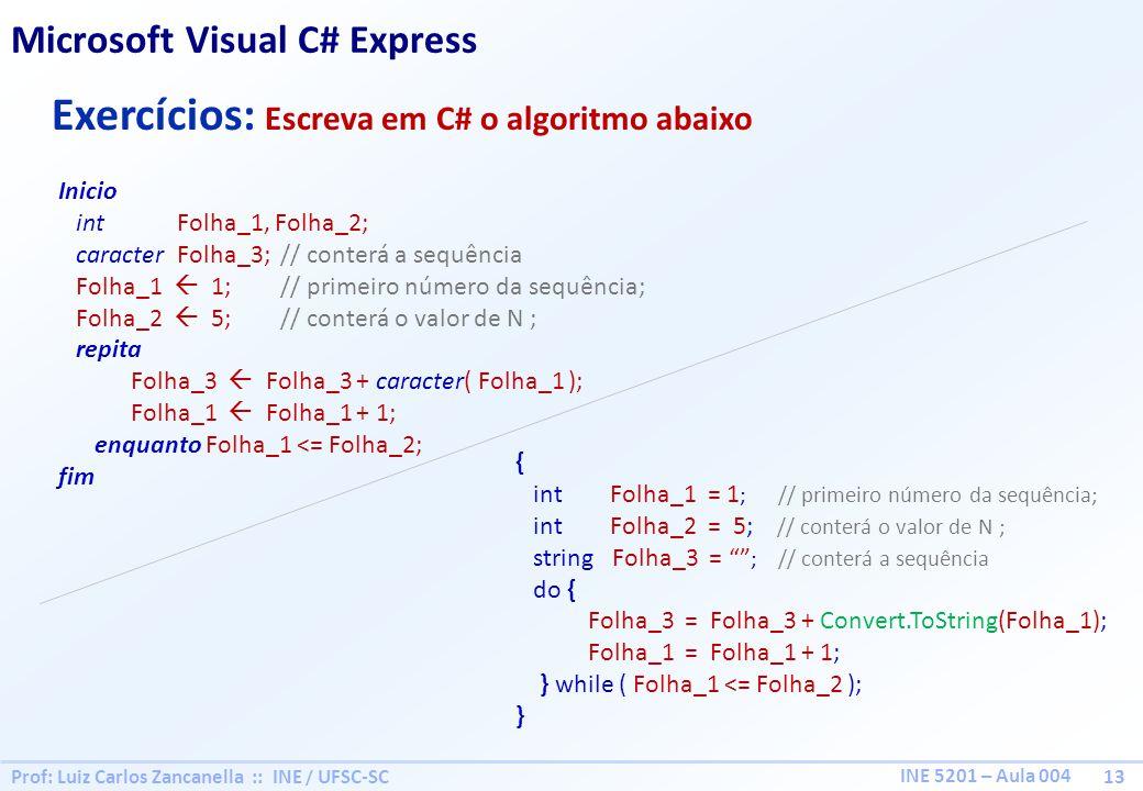 Prof: Luiz Carlos Zancanella :: INE / UFSC-SC 13 INE 5201 – Aula 004 Exercícios: Escreva em C# o algoritmo abaixo Inicio int Folha_1, Folha_2; caracte