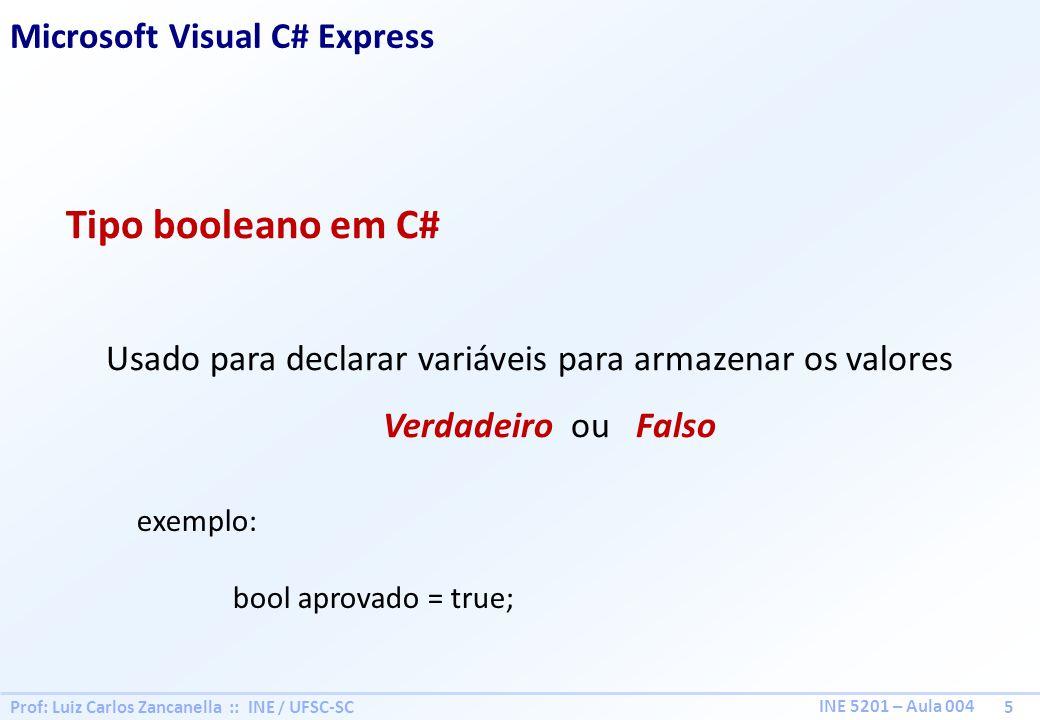 Prof: Luiz Carlos Zancanella :: INE / UFSC-SC 5 INE 5201 – Aula 004 Tipo booleano em C# Usado para declarar variáveis para armazenar os valores Verdadeiro ou Falso Microsoft Visual C# Express exemplo: bool aprovado = true;