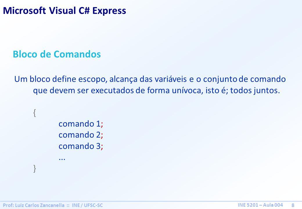 Prof: Luiz Carlos Zancanella :: INE / UFSC-SC 8 INE 5201 – Aula 004 Bloco de Comandos Um bloco define escopo, alcança das variáveis e o conjunto de comando que devem ser executados de forma unívoca, isto é; todos juntos.