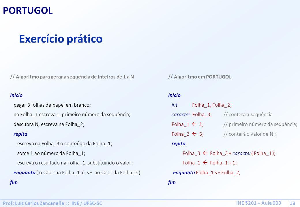 Prof: Luiz Carlos Zancanella :: INE / UFSC-SC 18 INE 5201 – Aula 003 PORTUGOL Exercício prático // Algoritmo para gerar a sequência de inteiros de 1 a