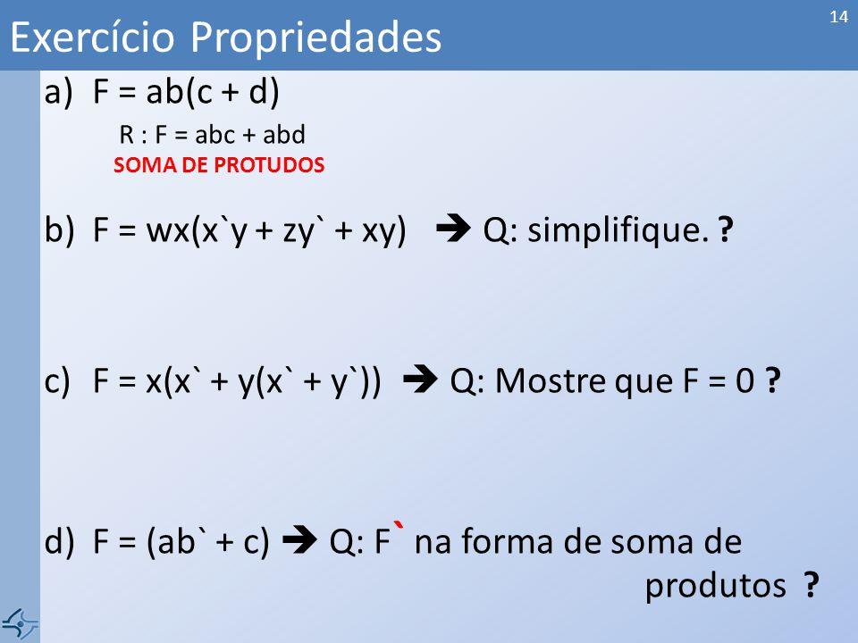 a)F = ab(c + d) R : F = abc + abd b)F = wx(x`y + zy` + xy) Q: simplifique.