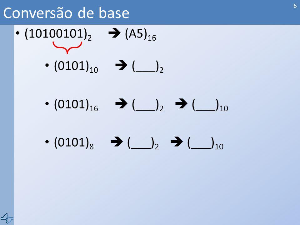 (10100101) 2 (A5) 16 (0101) 10 (___) 2 (0101) 16 (___) 2 (___) 10 (0101) 8 (___) 2 (___) 10 Conversão de base 6