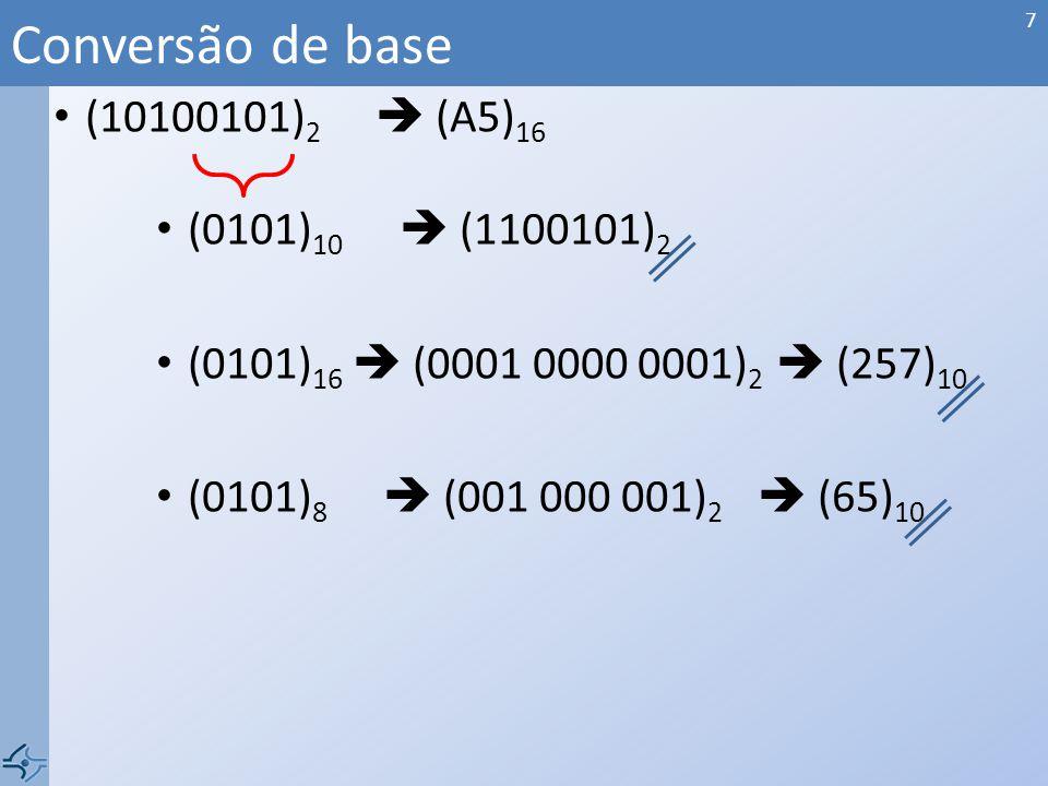 (10100101) 2 (A5) 16 (0101) 10 (1100101) 2 (0101) 16 (0001 0000 0001) 2 (257) 10 (0101) 8 (001 000 001) 2 (65) 10 Conversão de base 7