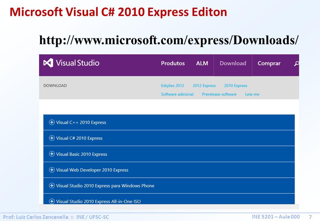 Prof: Luiz Carlos Zancanella :: INE / UFSC-SC 7 INE 5201 – Aula 000 Microsoft Visual C# 2010 Express Editon http://www.microsoft.com/express/Downloads