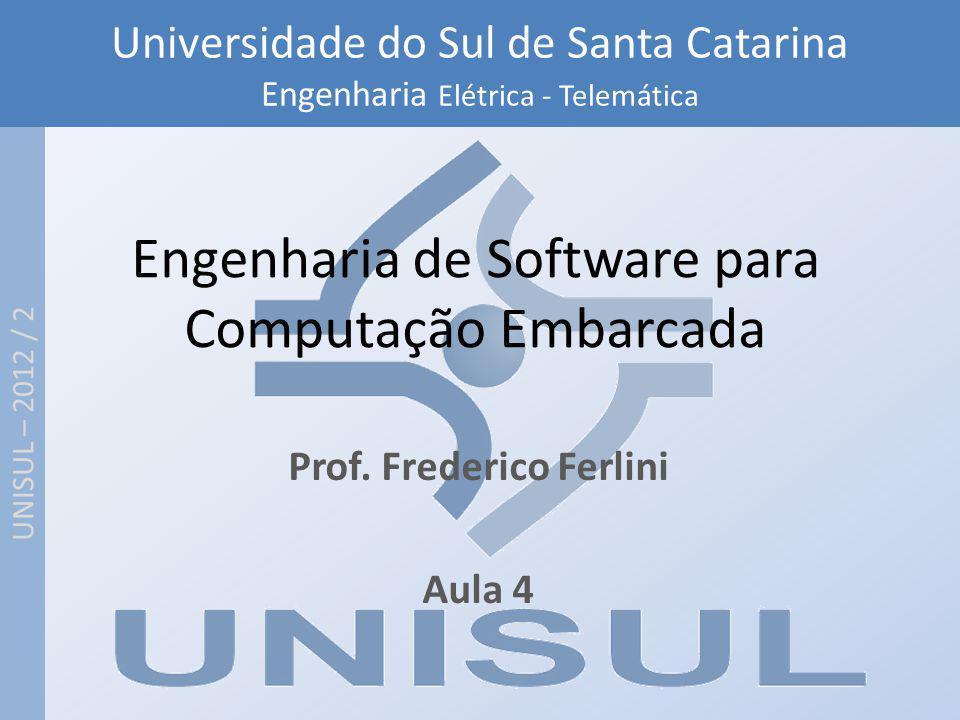 Universidade do Sul de Santa Catarina Engenharia Elétrica - Telemática UNISUL – 2012 / 2 Engenharia de Software para Computação Embarcada Prof. Freder