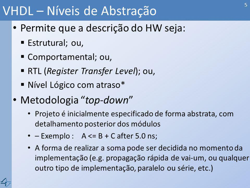 Permite que a descrição do HW seja: Estrutural; ou, Comportamental; ou, RTL (Register Transfer Level); ou, Nível Lógico com atraso* Metodologia top-do