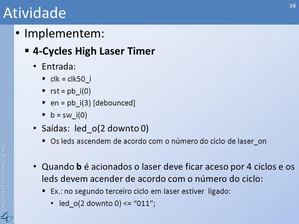 Prof. Frederico Ferlini Implementem: 4-Cycles High Laser Timer Entrada: clk = clk50_i rst = pb_i(0) en = pb_i(3) [debounced] b = sw_i(0) Saídas: led_o
