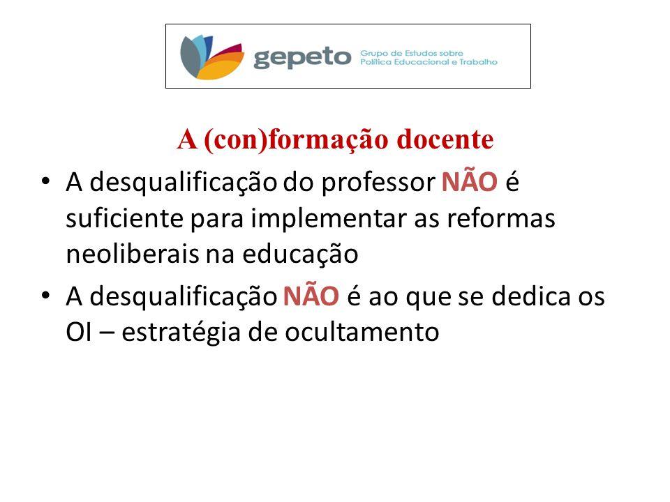 A (con)formação docente A desqualificação do professor NÃO é suficiente para implementar as reformas neoliberais na educação A desqualificação NÃO é ao que se dedica os OI – estratégia de ocultamento