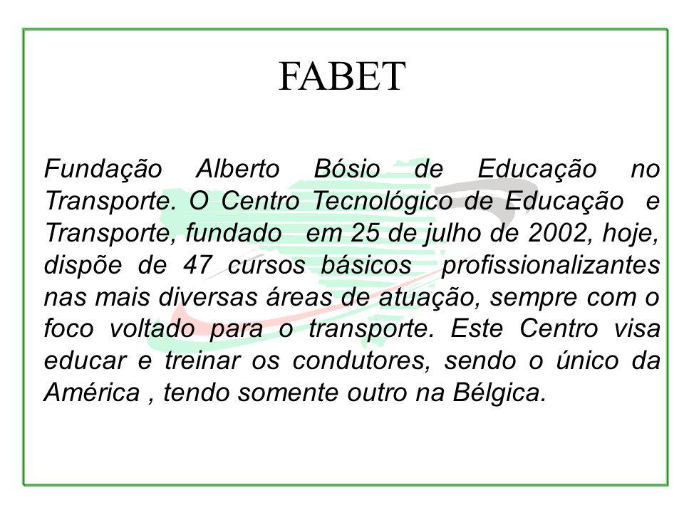 Fundação Alberto Bósio de Educação no Transporte. O Centro Tecnológico de Educação e Transporte, fundado em 25 de julho de 2002, hoje, dispõe de 47 cu