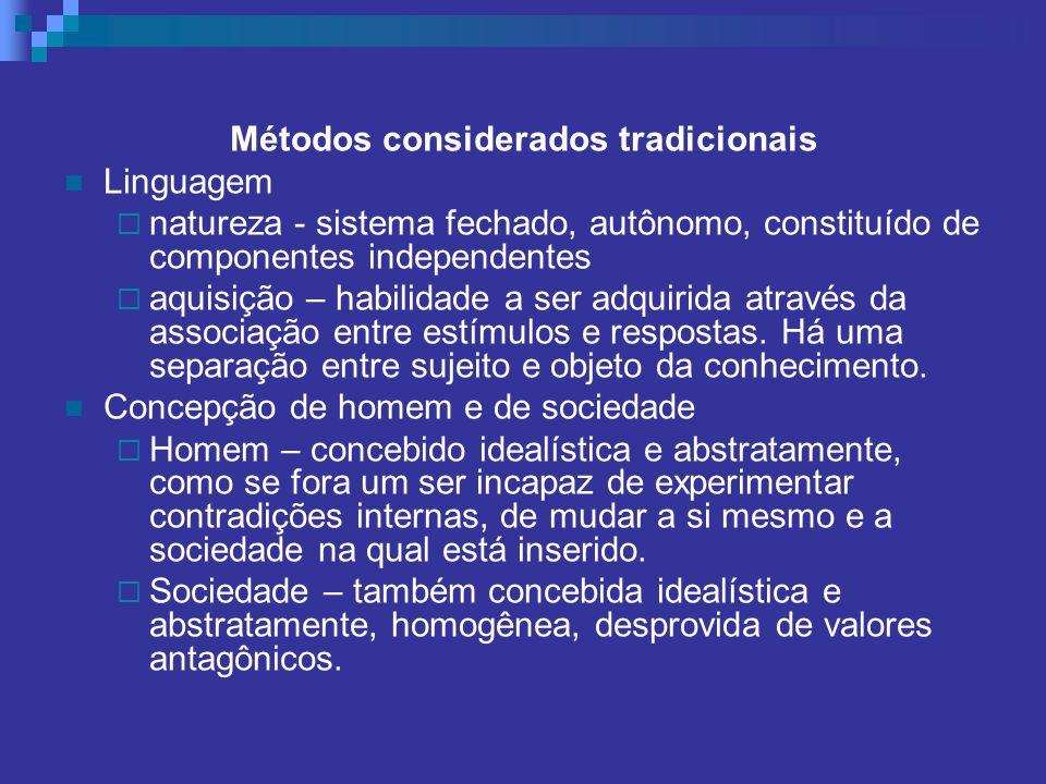 Métodos considerados tradicionais Linguagem natureza - sistema fechado, autônomo, constituído de componentes independentes aquisição – habilidade a se