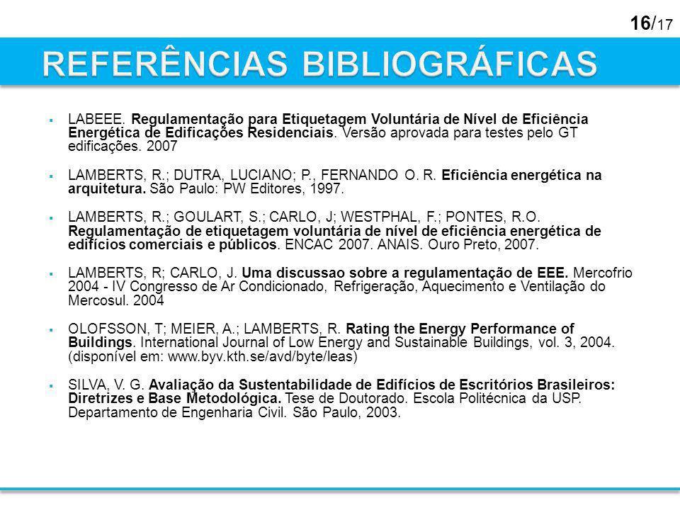 16/ 17 LABEEE. Regulamentação para Etiquetagem Voluntária de Nível de Eficiência Energética de Edificações Residenciais. Versão aprovada para testes p