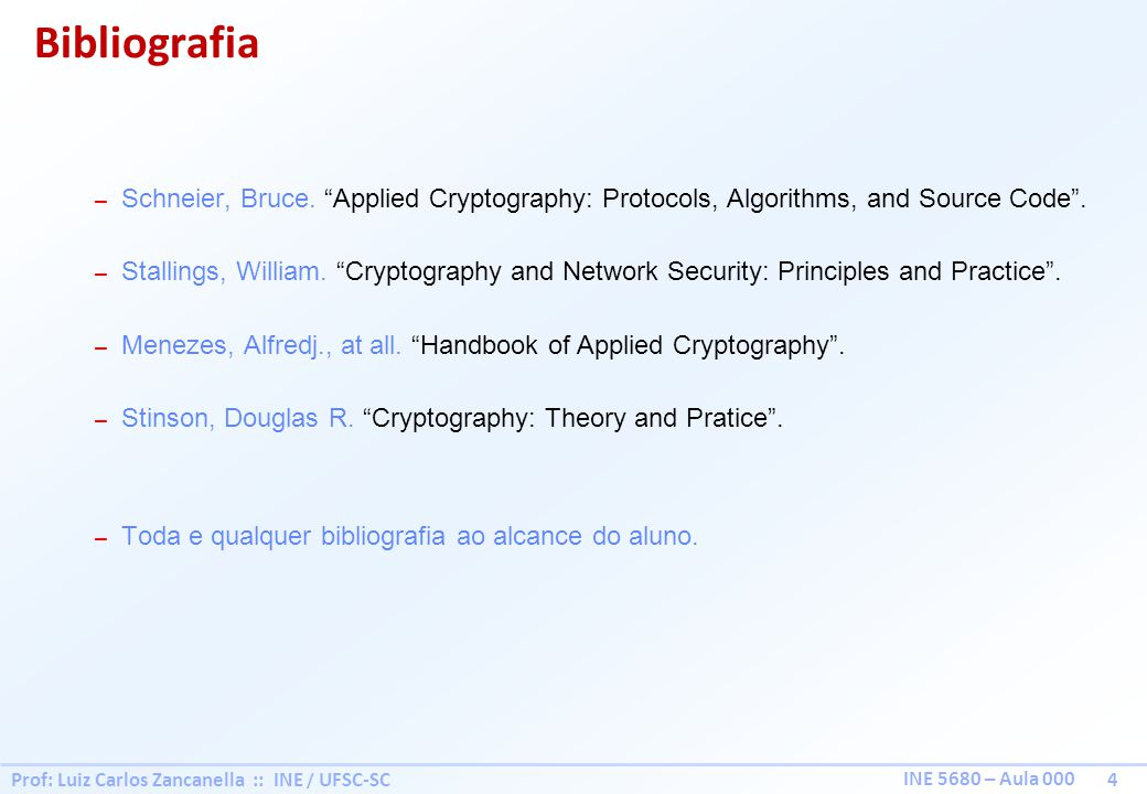 Prof: Luiz Carlos Zancanella :: INE / UFSC-SC 4 INE 5680 – Aula 000 – Schneier, Bruce. Applied Cryptography: Protocols, Algorithms, and Source Code. –