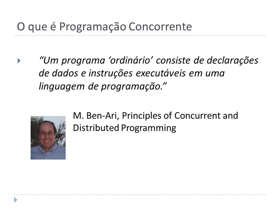 O que é Programação Concorrente Um programa ordinário consiste de declarações de dados e instruções executáveis em uma linguagem de programação. M. Be