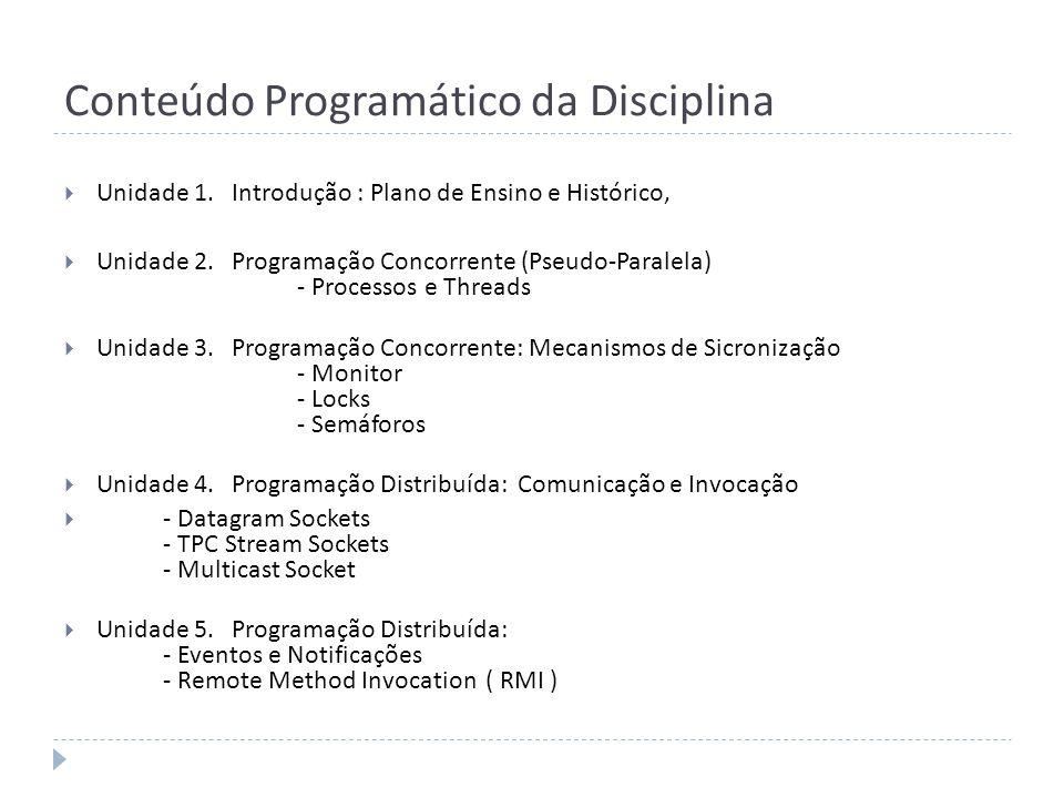 Conteúdo Programático da Disciplina Unidade 1. Introdução : Plano de Ensino e Histórico, Unidade 2. Programação Concorrente (Pseudo-Paralela) - Proces
