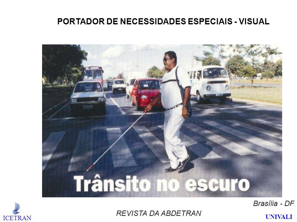 PORTADOR DE NECESSIDADES ESPECIAIS - VISUAL REVISTA DA ABDETRAN Brasília - DF ICETRAN UNIVALI