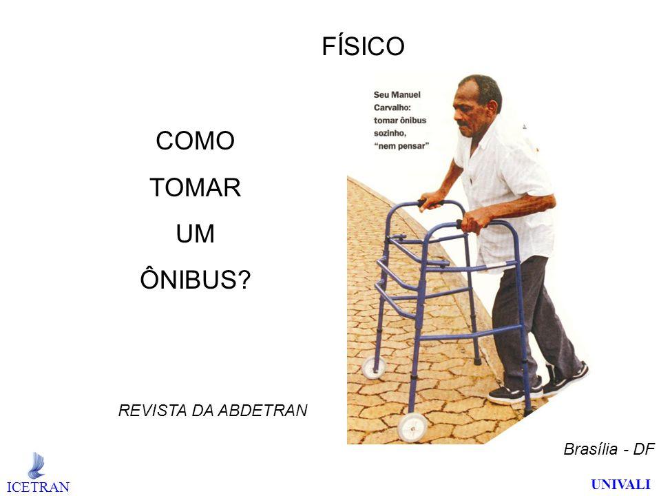 FÍSICO COMO TOMAR UM ÔNIBUS? REVISTA DA ABDETRAN Brasília - DF ICETRAN UNIVALI