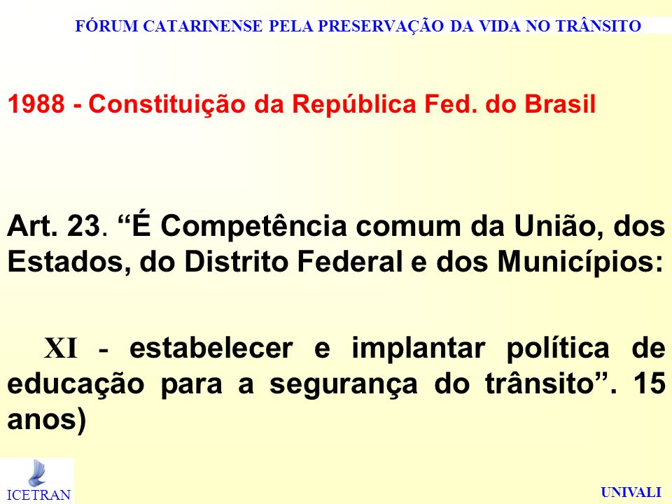 FÓRUM CATARINENSE PELA PRESERVAÇÃO DA VIDA NO TRÂNSITO 1988 - Constituição da República Fed. do Brasil Art. 23. É Competência comum da União, dos Esta