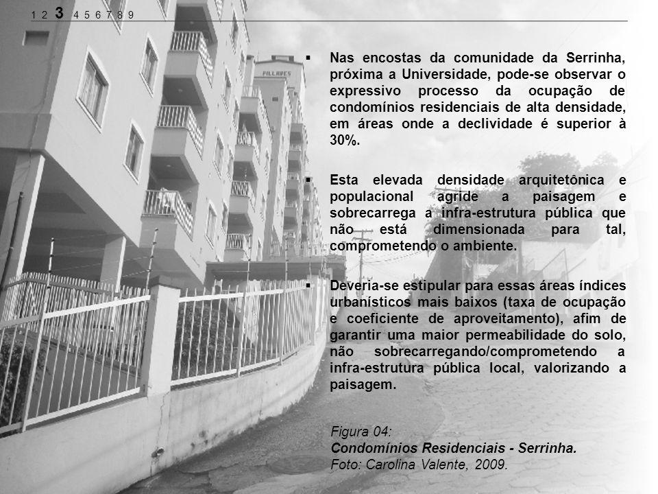 Nas encostas da comunidade da Serrinha, próxima a Universidade, pode-se observar o expressivo processo da ocupação de condomínios residenciais de alta