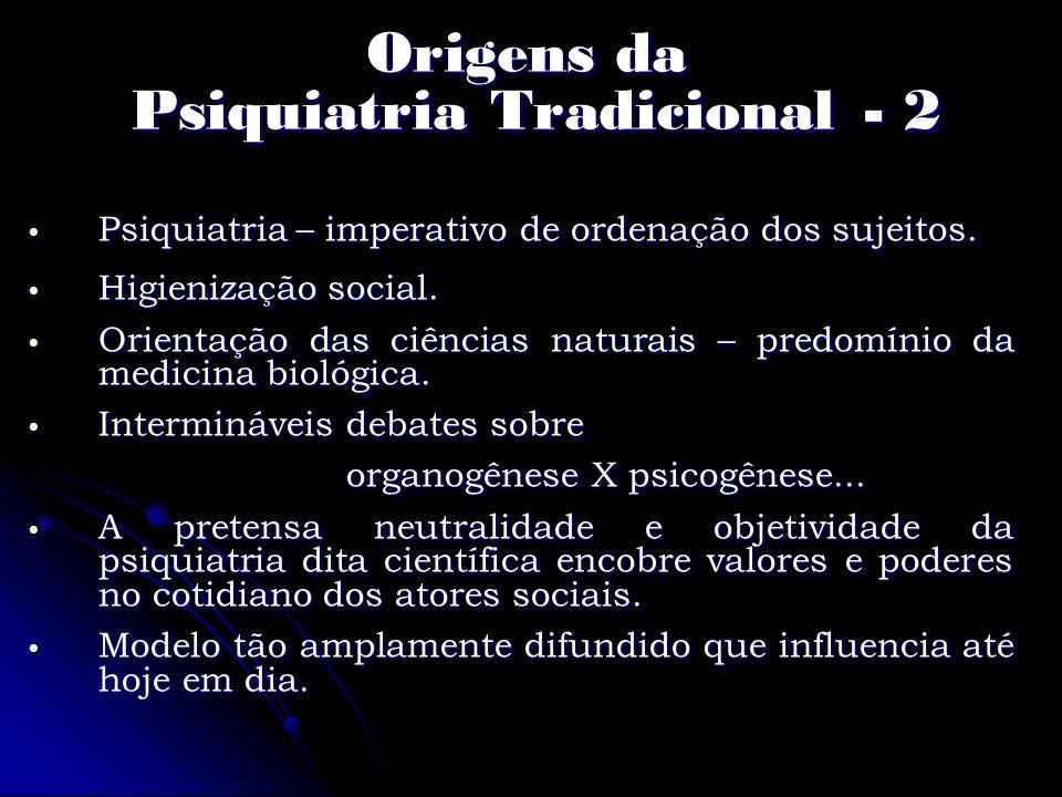 Origens da Psiquiatria Tradicional - 2 Psiquiatria – imperativo de ordenação dos sujeitos. Psiquiatria – imperativo de ordenação dos sujeitos. Higieni