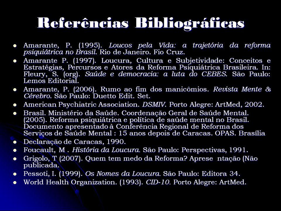 Referências Bibliográficas Amarante, P. (1995). Loucos pela Vida: a trajetória da reforma psiquiátrica no Brasil. Rio de Janeiro. Fio Cruz. Amarante,