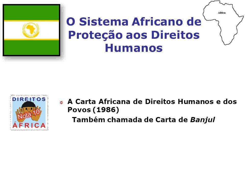 A Carta Africana de Direitos Humanos e dos Povos (1986) Também chamada de Carta de Banjul