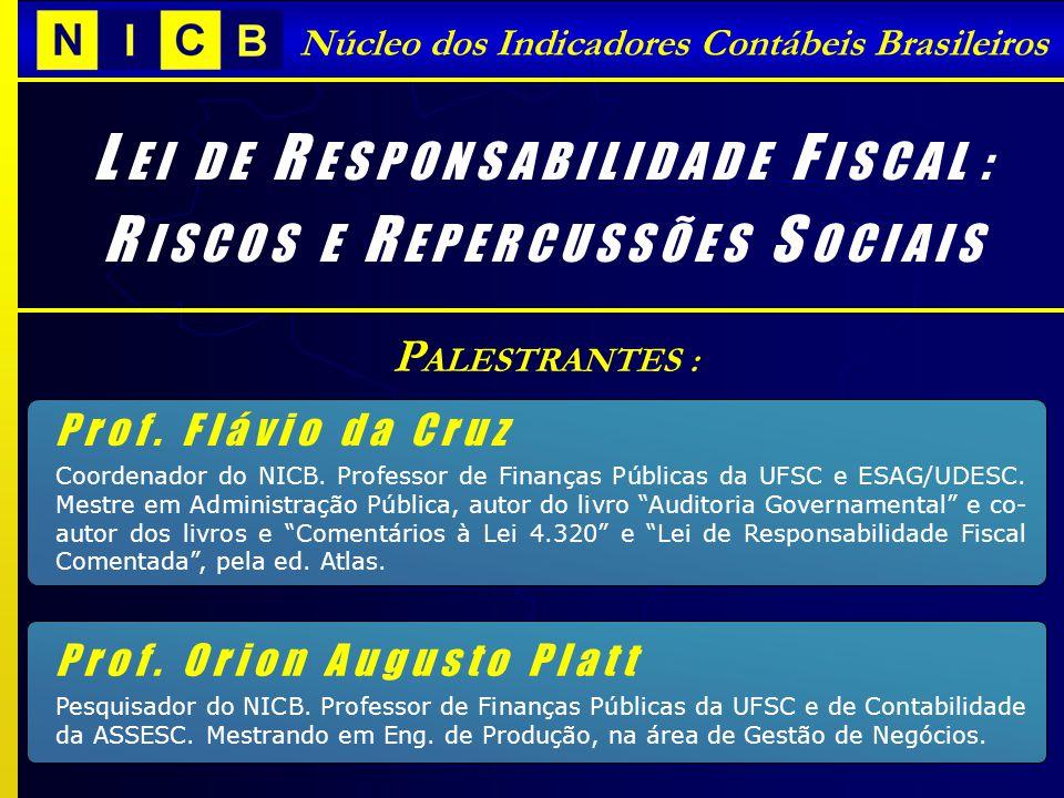 Núcleo dos Indicadores Contábeis Brasileiros L E I D E R E S P O N S A B I L I D A D E F I S C A L : R I S C O S E R E P E R C U S S Õ E S S O C I A I S P r o f.