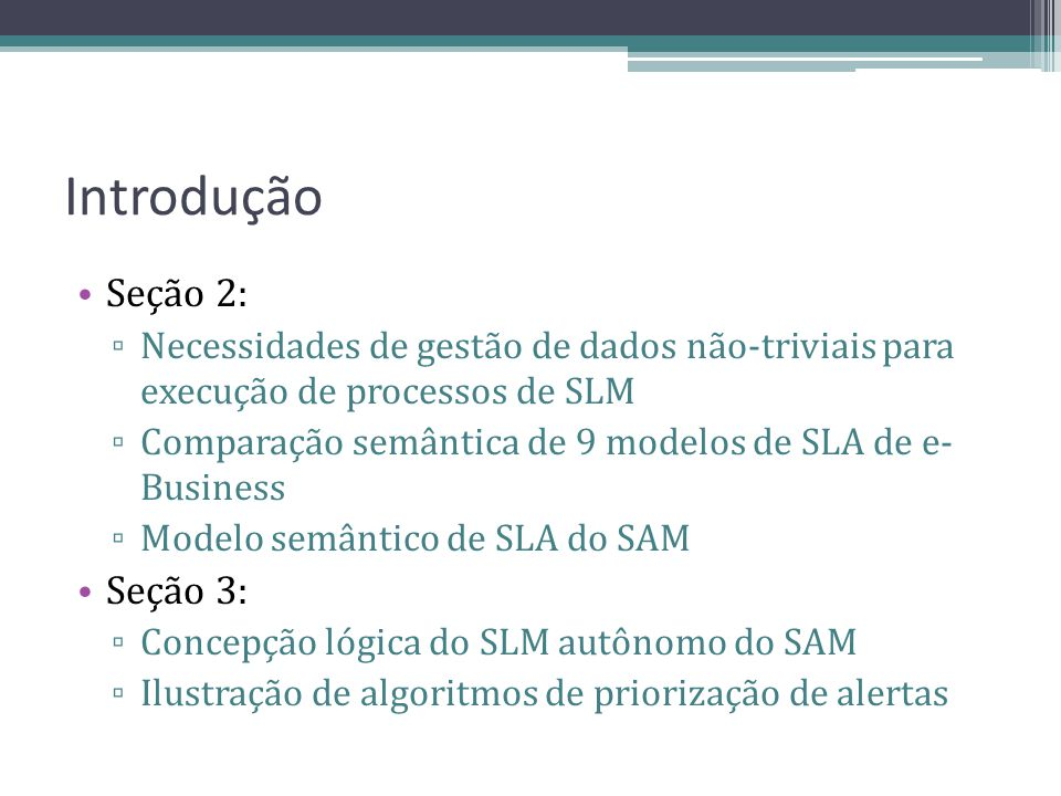Introdução Seção 2: Necessidades de gestão de dados não-triviais para execução de processos de SLM Comparação semântica de 9 modelos de SLA de e- Busi