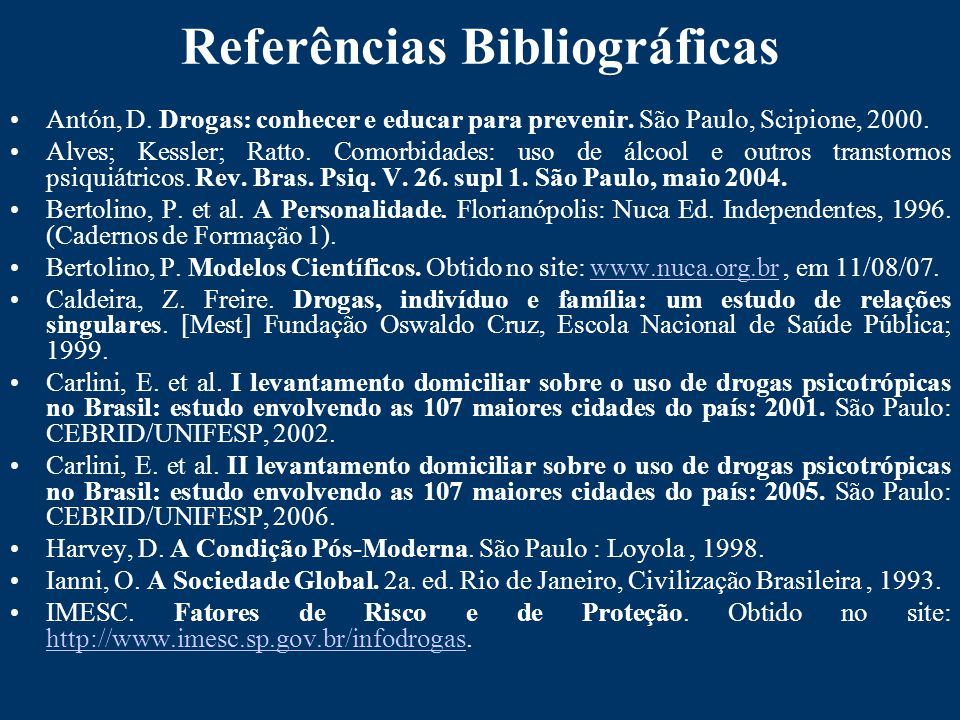 Referências Bibliográficas Antón, D.Drogas: conhecer e educar para prevenir.