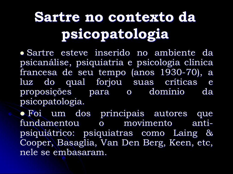 Sartre no contexto da psicopatologia Sartre esteve inserido no ambiente da psicanálise, psiquiatria e psicologia clínica francesa de seu tempo (anos 1