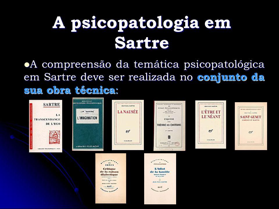 A psicopatologia em Sartre A compreensão da temática psicopatológica em Sartre deve ser realizada no conjunto da sua obra técnica : A compreensão da t