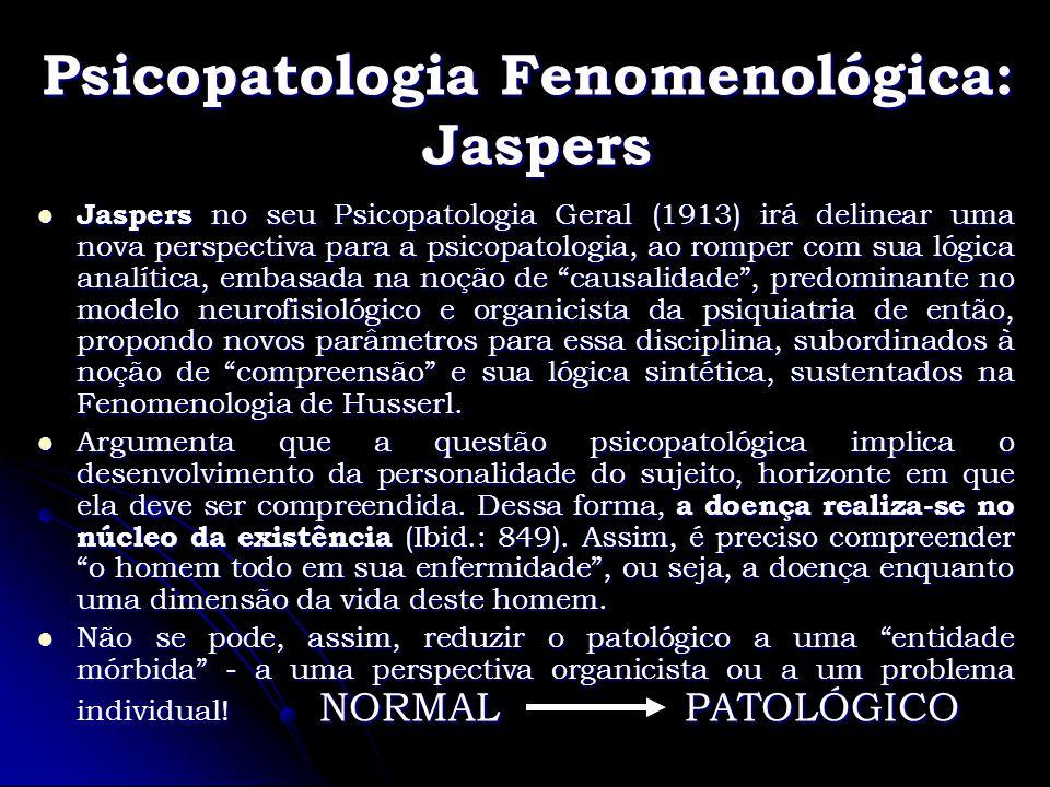 Psicopatologia Fenomenológica: Jaspers Jaspers no seu Psicopatologia Geral (1913) irá delinear uma nova perspectiva para a psicopatologia, ao romper c