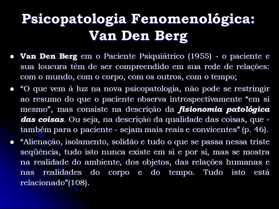 Psicopatologia Fenomenológica: Van Den Berg Van Den Berg em o Paciente Psiquiátrico (1955) - o paciente e sua loucura têm de ser compreendido em sua r