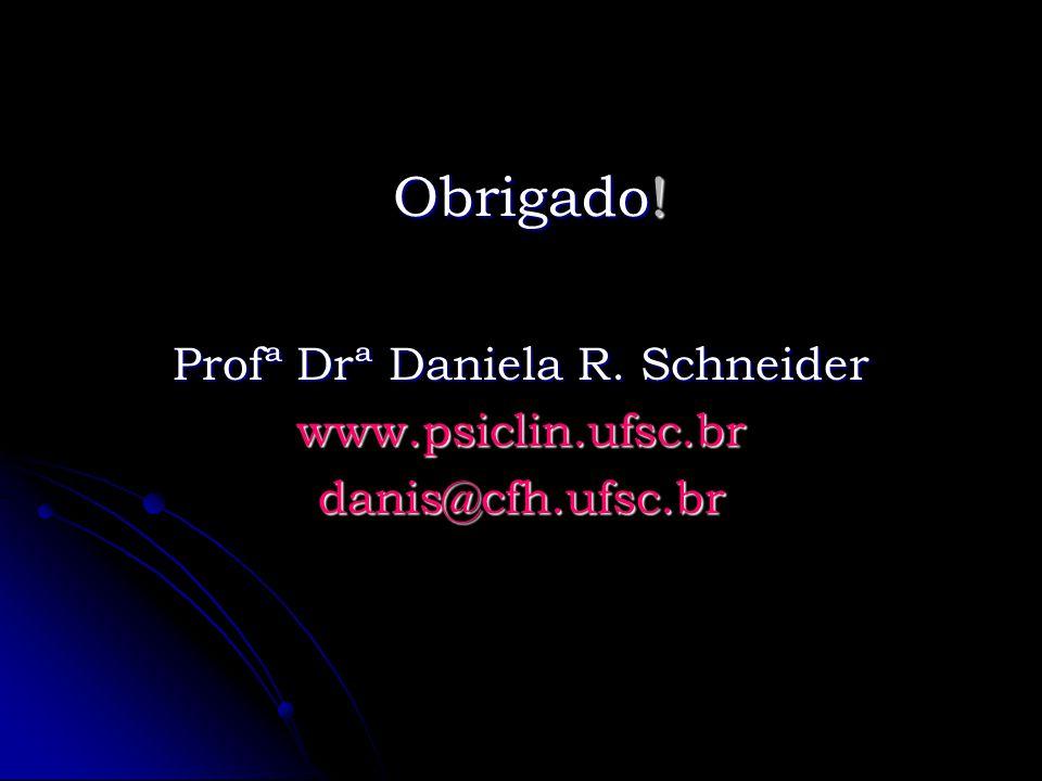 Obrigado! Profª Drª Daniela R. Schneider www.psiclin.ufsc.brdanis@cfh.ufsc.br