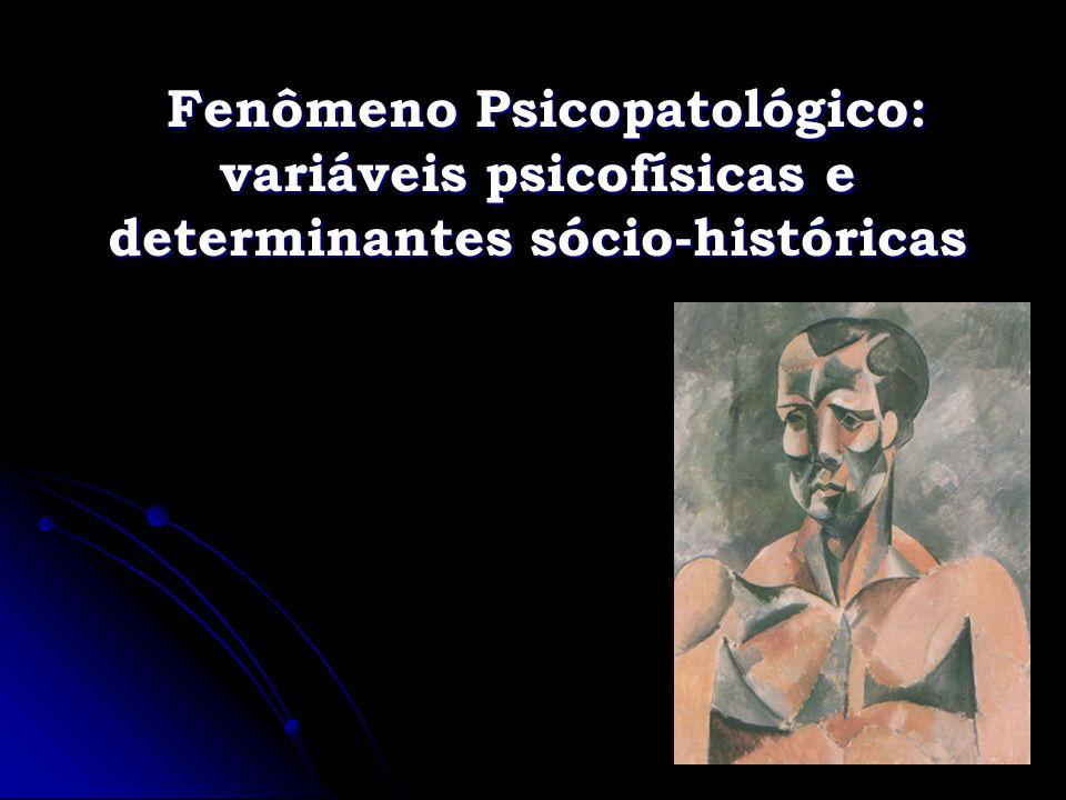 Fenômeno Psicopatológico: variáveis psicofísicas e determinantes sócio-históricas Fenômeno Psicopatológico: variáveis psicofísicas e determinantes sóc