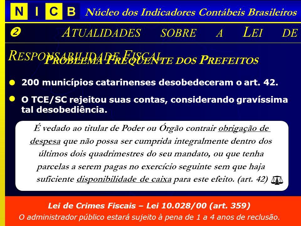 Núcleo dos Indicadores Contábeis Brasileiros A TUALIDADES SOBRE A L EI DE R ESPONSABILIDADE F ISCAL P ROBLEMA F REQÜENTE DOS P REFEITOS 200 municípios catarinenses desobedeceram o art.