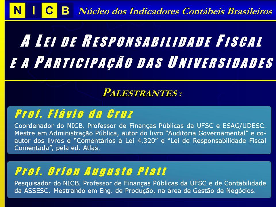Núcleo dos Indicadores Contábeis Brasileiros A L E I D E R E S P O N S A B I L I D A D E F I S C A L E A P A R T I C I P A Ç Ã O D A S U N I V E R S I D A D E S Abordar atualidades e repercussões da Lei de Responsabilidade Fiscal (LRF), destacando o papel das universidades no processo de criação de metodologias para uma gestão pública com eficiência, eficácia e transparência.