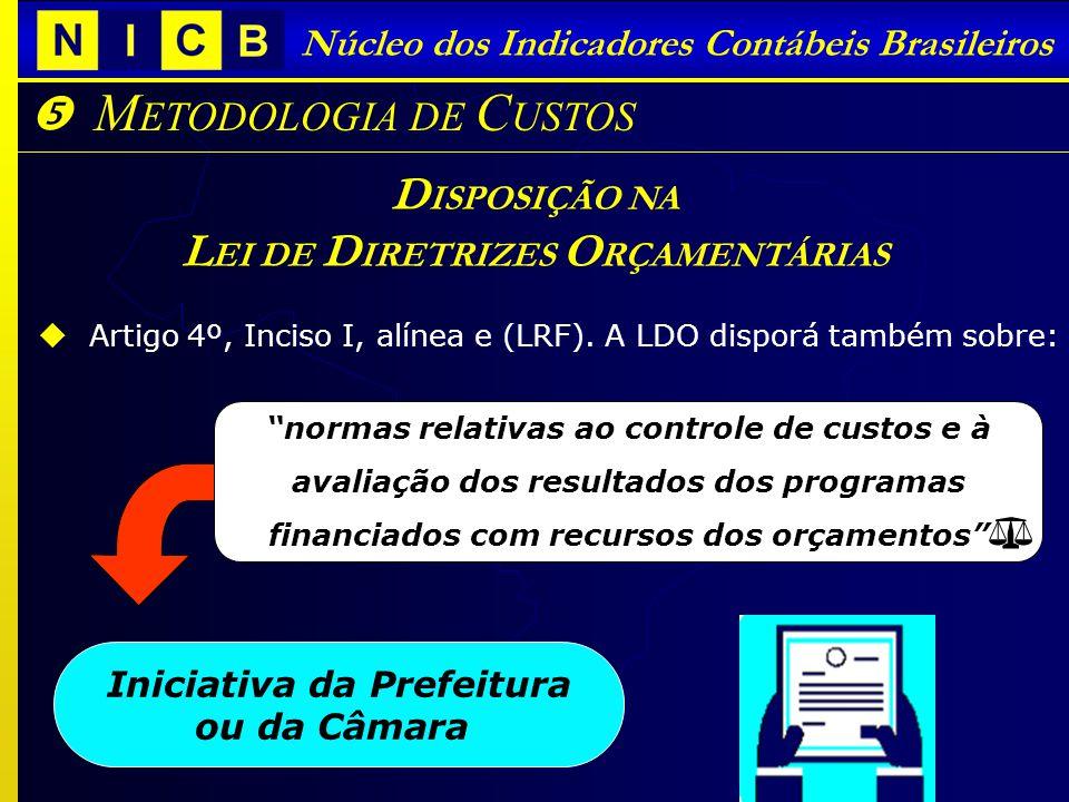 Núcleo dos Indicadores Contábeis Brasileiros M ETODOLOGIA DE C USTOS Iniciativa da Prefeitura ou da Câmara D ISPOSIÇÃO NA L EI DE D IRETRIZES O RÇAMENTÁRIAS Artigo 4º, Inciso I, alínea e (LRF).