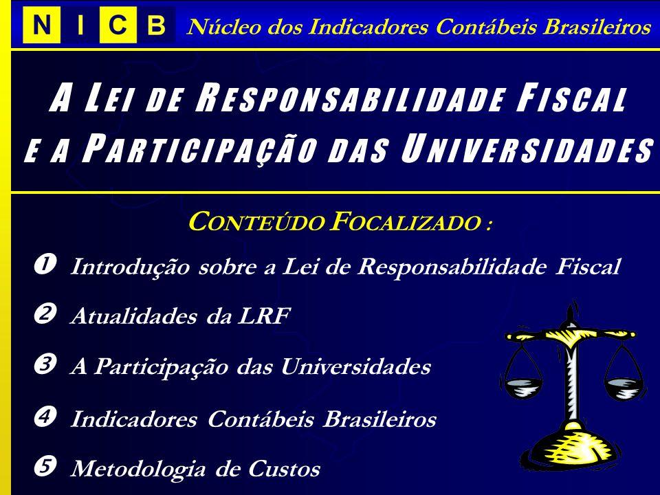 Núcleo dos Indicadores Contábeis Brasileiros A L E I D E R E S P O N S A B I L I D A D E F I S C A L E A P A R T I C I P A Ç Ã O D A S U N I V E R S I