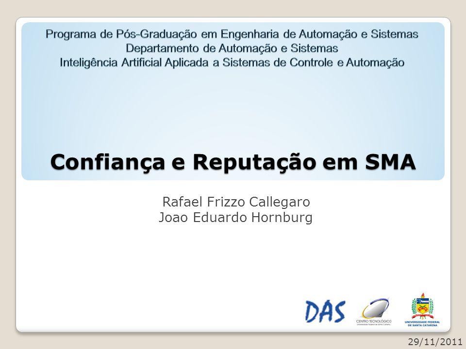 Confiança e Reputação em SMA Rafael Frizzo Callegaro Joao Eduardo Hornburg 1 29/11/2011