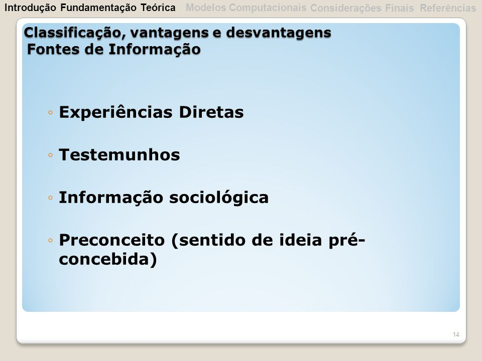 Experiências Diretas Testemunhos Informação sociológica Preconceito (sentido de ideia pré- concebida) 14 Classificação, vantagens e desvantagens Fonte