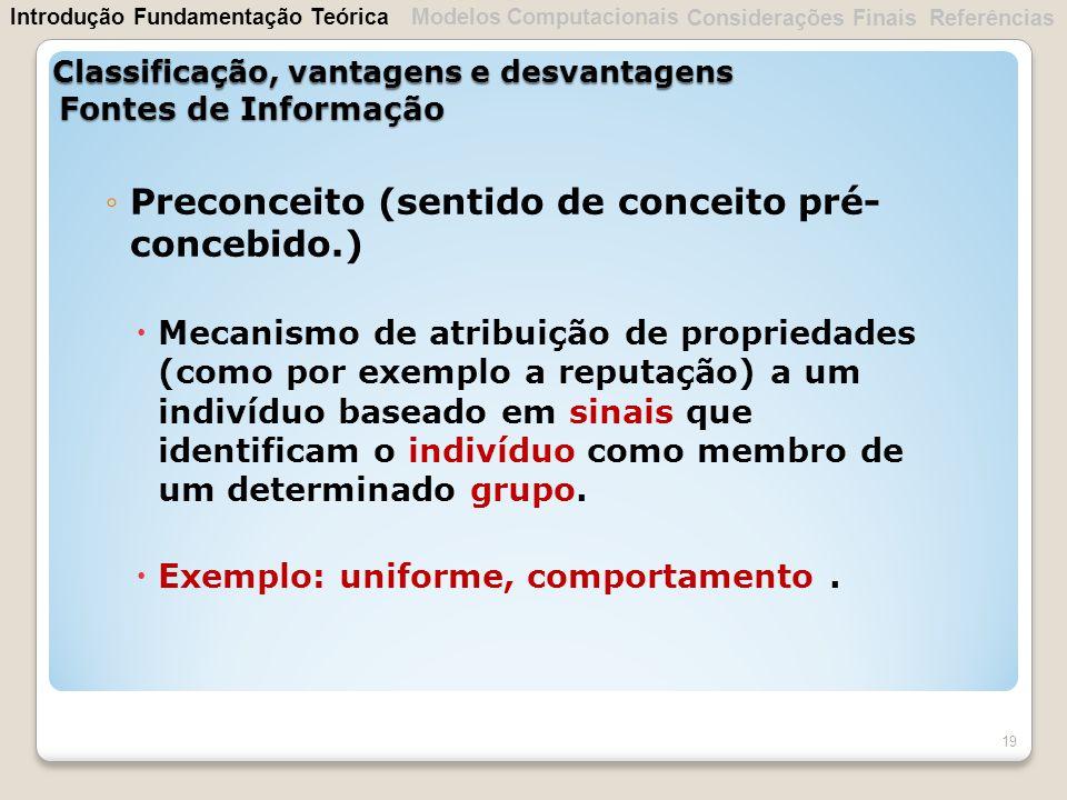 Preconceito (sentido de conceito pré- concebido.) Mecanismo de atribuição de propriedades (como por exemplo a reputação) a um indivíduo baseado em sin