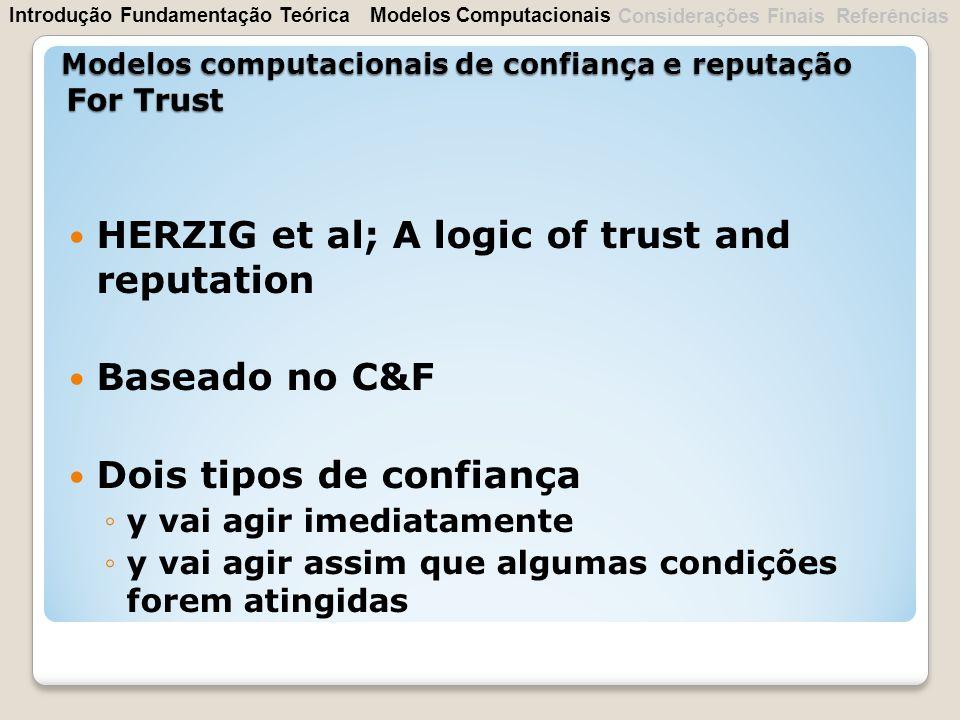 HERZIG et al; A logic of trust and reputation Baseado no C&F Dois tipos de confiança y vai agir imediatamente y vai agir assim que algumas condições f