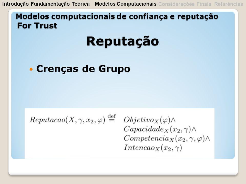Reputação Crenças de Grupo Modelos computacionais de confiança e reputação For Trust IntroduçãoFundamentação Teórica Considerações Finais Referências