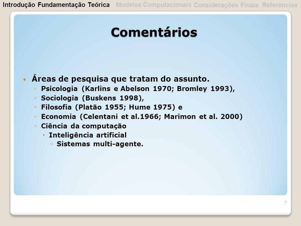 Áreas de pesquisa que tratam do assunto. Psicologia (Karlins e Abelson 1970; Bromley 1993), Sociologia (Buskens 1998), Filosofia (Platão 1955; Hume 19