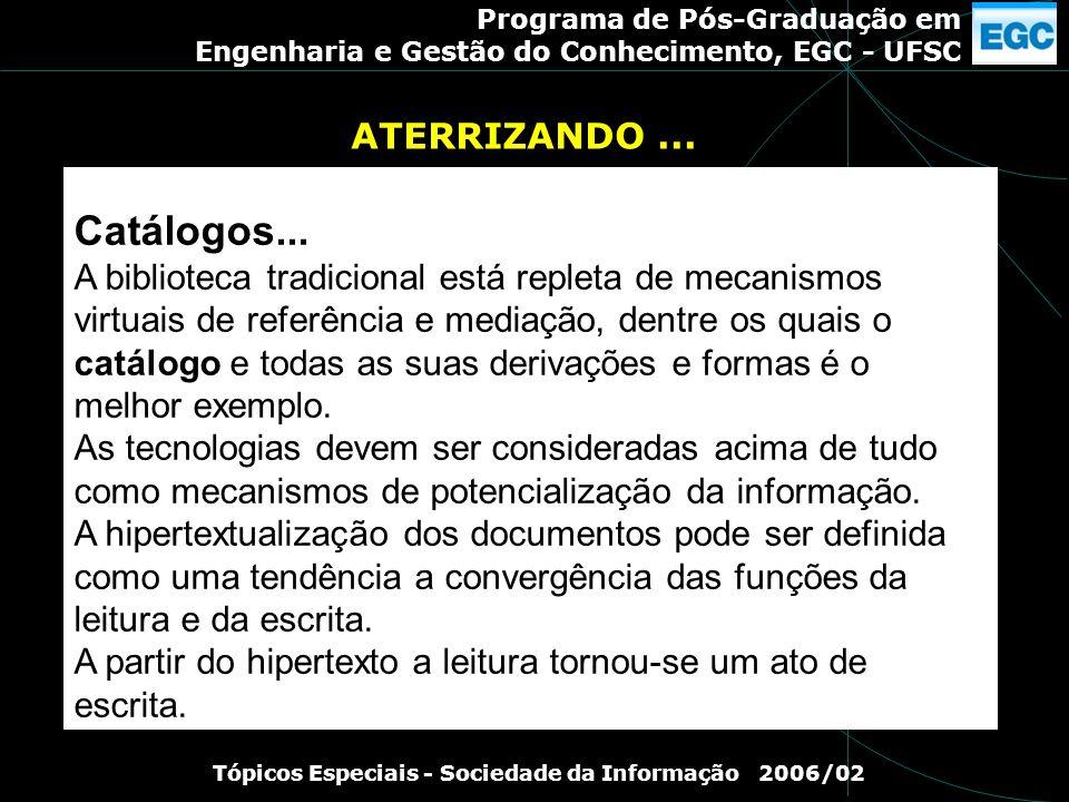 Programa de Pós-Graduação em Engenharia e Gestão do Conhecimento, EGC - UFSC Tópicos Especiais - Sociedade da Informação 2006/02 Catálogos... A biblio