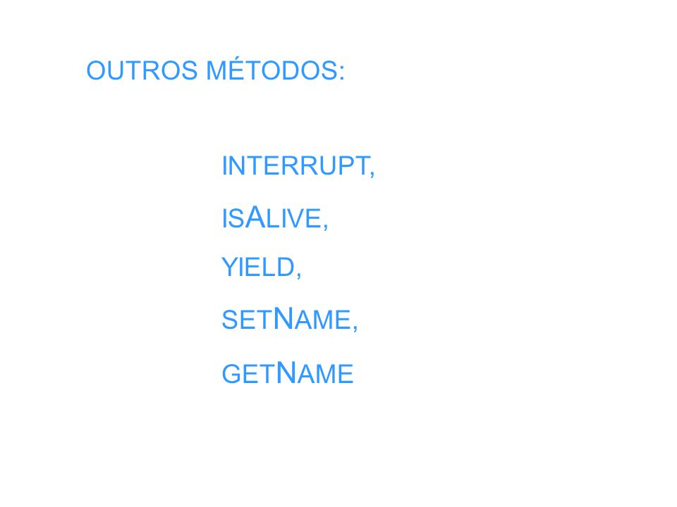 OUTROS MÉTODOS: INTERRUPT, IS A LIVE, YIELD, SET N AME, GET N AME