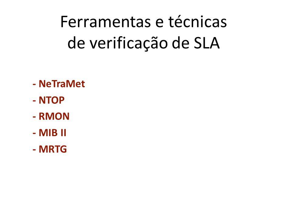 Ferramentas e técnicas de verificação de SLA - NeTraMet - NTOP - RMON - MIB II - MRTG