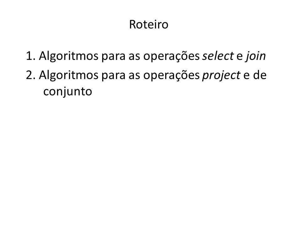 Roteiro 1. Algoritmos para as operações select e join 2. Algoritmos para as operações project e de conjunto
