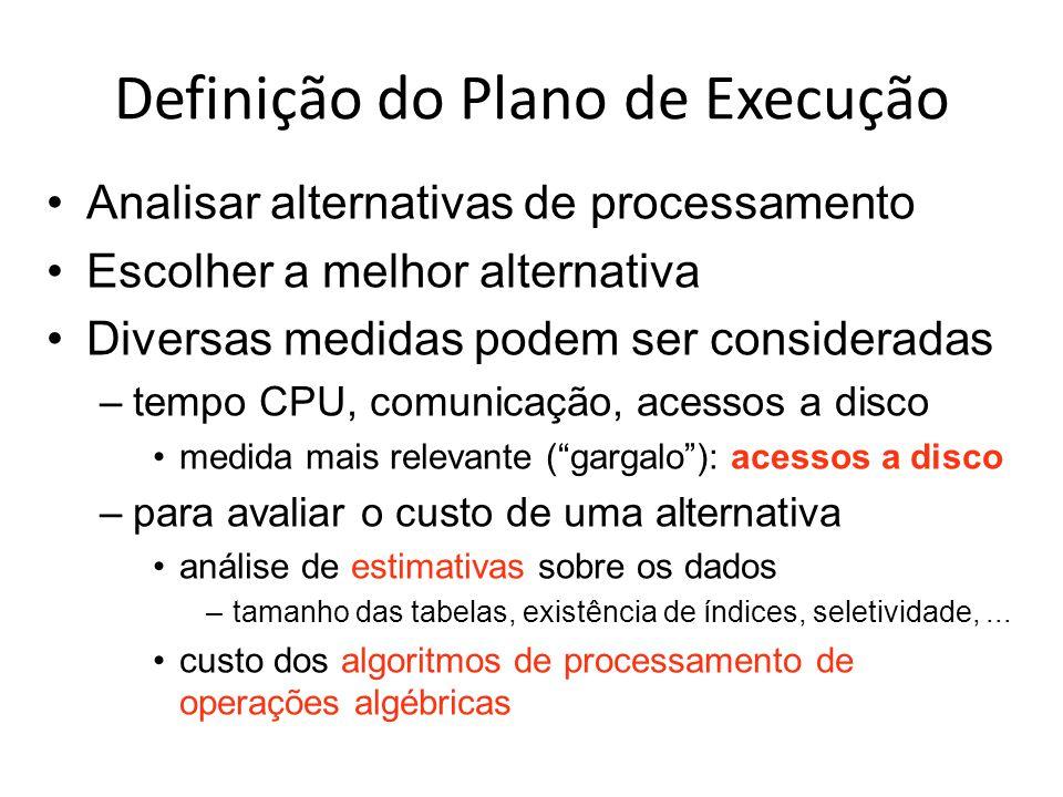 Definição do Plano de Execução Analisar alternativas de processamento Escolher a melhor alternativa Diversas medidas podem ser consideradas –tempo CPU